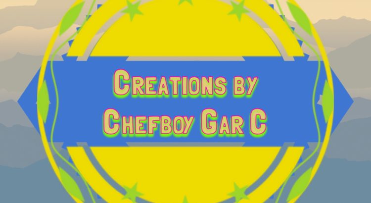 Creations by Chefboy Gar C
